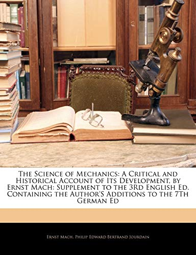 9781141497744: The Science of Mechanics: A Critical and Historical Account of Its Development, by Ernst Mach: Supplement to the 3Rd English Ed. Containing the Author'S Additions to the 7Th German Ed
