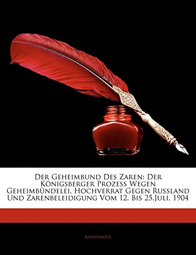 9781141537181: Der Geheimbund Des Zaren: Der Königsberger Prozess Wegen Geheimbündelei, Hochverrat Gegen Russland Und Zarenbeleidigung Vom 12. Bis 25.Juli, 1904 (German Edition)
