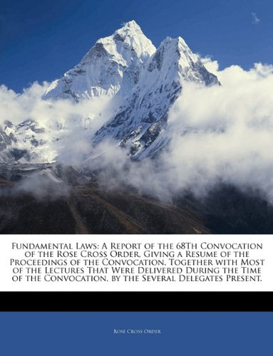9781141546015: Fundamental Laws: A Report of the 68Th Convocation of the Rose Cross Order, Giving a Resume of the Proceedings of the Convocation, Together with Most ... by the Several Delegates Present.