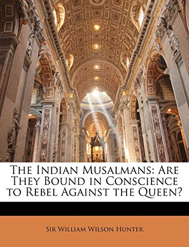 9781141549177: The Indian Musalmans: Are They Bound in Conscience to Rebel Against the Queen?