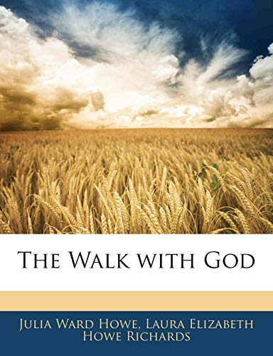 The Walk with God (9781141564095) by Julia Ward Howe; Laura Elizabeth Howe Richards