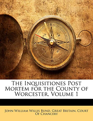 9781141567980: The Inquisitiones Post Mortem for the County of Worcester, Volume 1