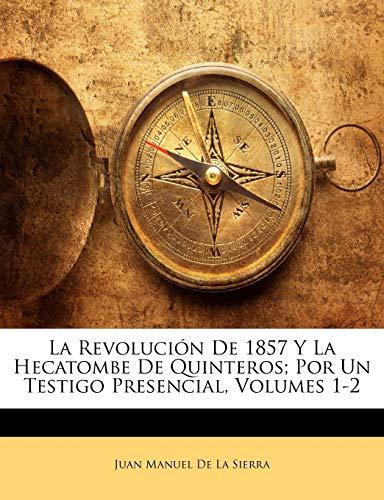 9781141579594: La Revolución De 1857 Y La Hecatombe De Quinteros; Por Un Testigo Presencial, Volumes 1-2 (Spanish Edition)