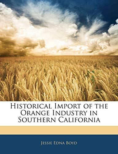 9781141580040: Historical Import of the Orange Industry in Southern California