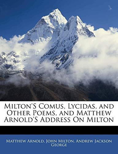 Milton's Comus, Lycidas, and Other Poems, and Matthew Arnold's Address on Milton (9781141582761) by Matthew Arnold; John Milton; Andrew Jackson George