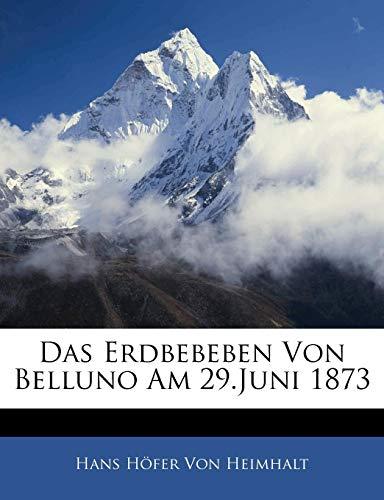 9781141586776: Das Erdbebeben Von Belluno Am 29.Juni 1873, LXXIV BAND (German Edition)