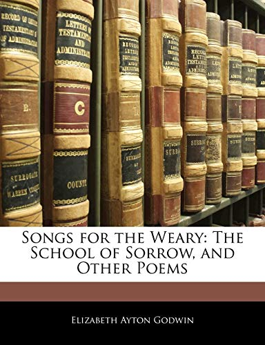 9781141593941: Songs for the Weary: The School of Sorrow, and Other Poems
