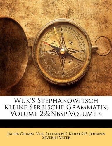 Wuk'S Stephanowitsch Kleine Serbische Grammatik, Volume 2;&Nbsp;Volume 4 (German Edition) (1141606062) by Jacob Grimm; Vuk Stefanovic Karadzic; Johann Severin Vater