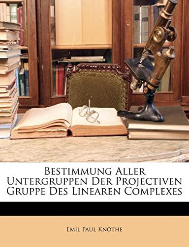 9781141664047: Bestimmung Aller Untergruppen Der Projectiven Gruppe Des Linearen Complexes