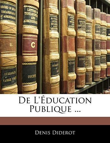 De L'Éducation Publique ... (French Edition) (9781141665112) by Denis Diderot