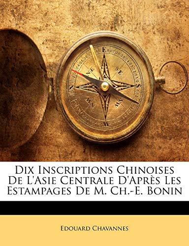 9781141671472: Dix Inscriptions Chinoises de L'Asie Centrale D'Apres Les Estampages de M. Ch.-E. Bonin
