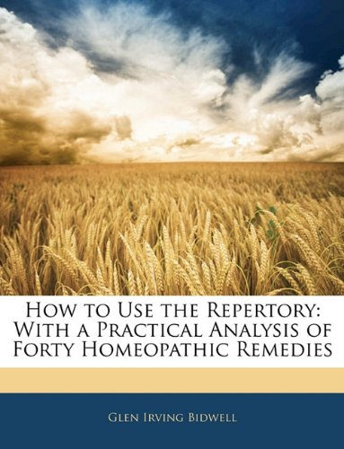 9781141696499: How to Use the Repertory: With a Practical Analysis of Forty Homeopathic Remedies