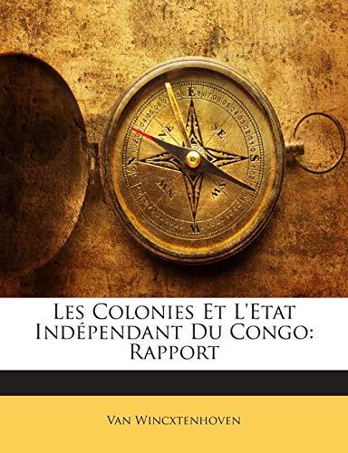 9781141698639: Les Colonies Et L'Etat Indépendant Du Congo: Rapport (French Edition)