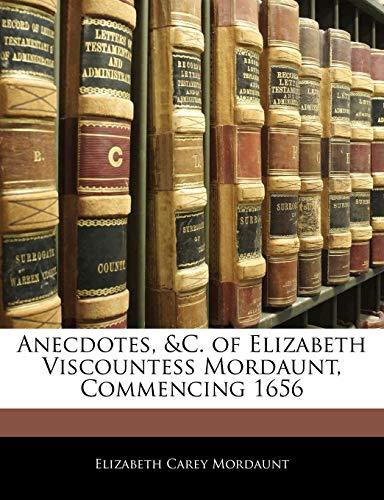 9781141718740: Anecdotes, &C. of Elizabeth Viscountess Mordaunt, Commencing 1656