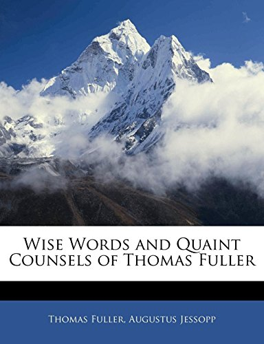 Wise Words and Quaint Counsels of Thomas Fuller (1141722356) by Thomas Fuller; Augustus Jessopp