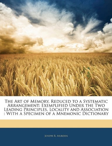 9781141746651: The Art of Memory, Reduced to a Systematic Arrangement: Exemplified Under the Two Leading Principles, Locality and Association : With a Specimen of a Mnemonic Dictionary