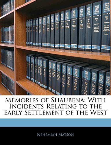 9781141770700: Memories of Shaubena: With Incidents Relating to the Early Settlement of the West