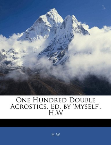 9781141770786: One Hundred Double Acrostics. Ed. by 'Myself', H.W