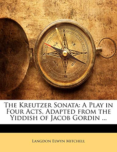9781141782635: The Kreutzer Sonata: A Play in Four Acts, Adapted from the Yiddish of Jacob Gordin ...