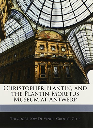 9781141804856: Christopher Plantin, and the Plantin-Moretus Museum at Antwerp