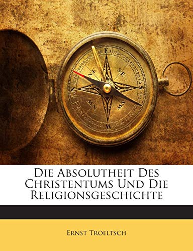 9781141848782: Die Absolutheit Des Christentums Und Die Religionsgeschichte (German Edition)