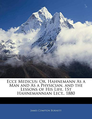 9781141852048: Ecce Medicus: Or, Hahnemann As a Man and As a Physician, and the Lessons of His Life. 1St Hahnemannian Lect., 1880