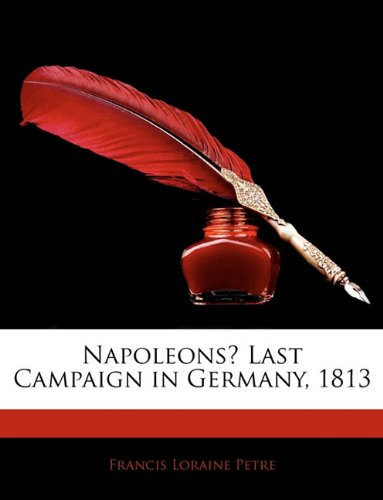9781141866830: Napoleons Last Campaign in Germany, 1813