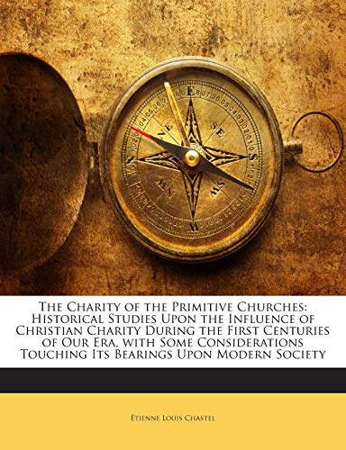 9781141880195: The Charity of the Primitive Churches: Historical Studies Upon the Influence of Christian Charity During the First Centuries of Our Era, with Some ... Touching Its Bearings Upon Modern Society