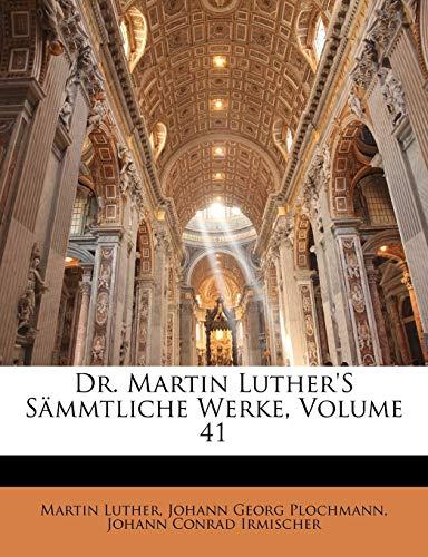 Dr. Martin Luther's S Mmtliche Werke, Volume 41 (German Edition) (9781141895526) by Martin Luther; Johann Georg Plochmann; Johann Conrad Irmischer