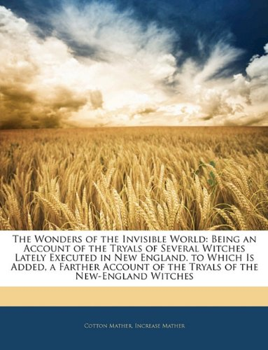 9781141935291: The Wonders of the Invisible World: Being an Account of the Tryals of Several Witches Lately Executed in New England