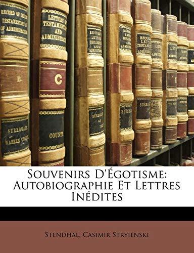 9781141980871: Souvenirs D'Égotisme: Autobiographie Et Lettres Inédites (French Edition)