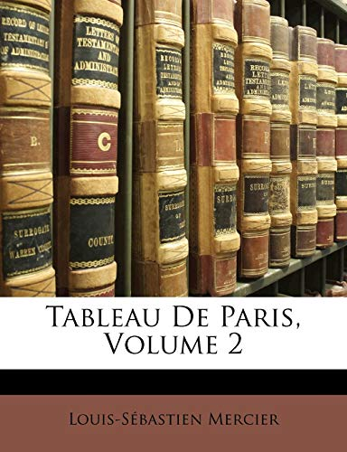 Tableau de Paris, Volume 2 (French Edition) (9781142004729) by Louis-Sbastien Mercier