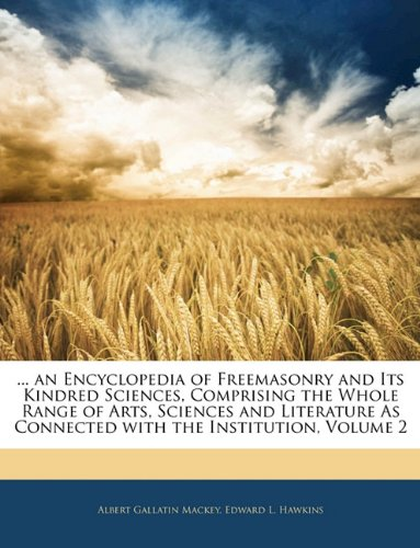 9781142024574: ... an Encyclopedia of Freemasonry and Its Kindred Sciences, Comprising the Whole Range of Arts, Sciences and Literature As Connected with the Institution, Volume 2