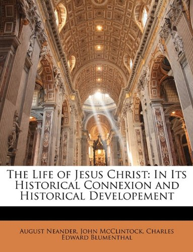 9781142071851: The Life of Jesus Christ: In Its Historical Connexion and Historical Developement