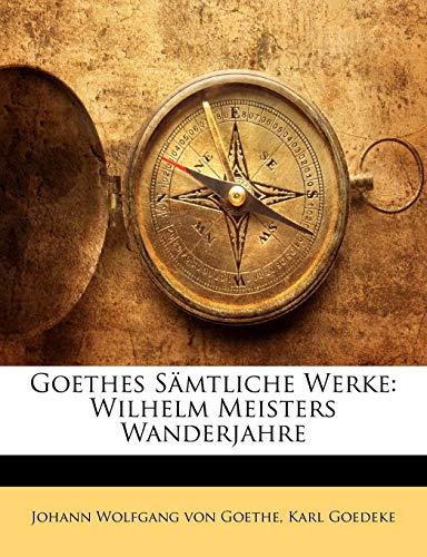 Goethes Sämtliche Werke: Wilhelm Meisters Wanderjahre (German Edition) (9781142106621) by Johann Wolfgang von Goethe; Karl Goedeke