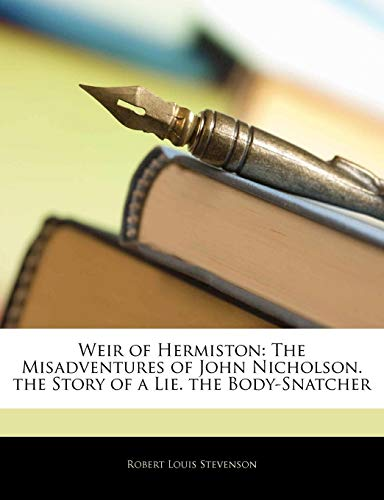 Weir of Hermiston: The Misadventures of John Nicholson. the Story of a Lie. the Body-Snatcher (1142108848) by Stevenson, Robert Louis