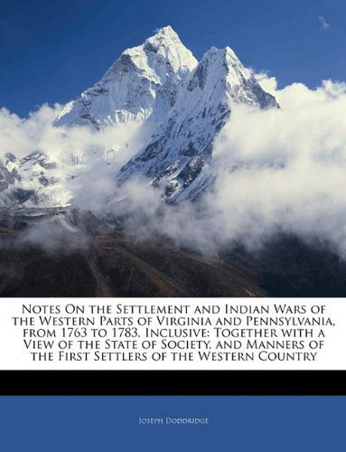 9781142128487: Notes On the Settlement and Indian Wars of the Western Parts of Virginia and Pennsylvania, from 1763 to 1783, Inclusive: Together with a View of the ... of the First Settlers of the Western Country