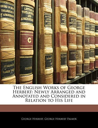 The English Works of George Herbert: Newly Arranged and Annotated and Considered in Relation to His Life (9781142131791) by George Herbert; George Herbert Palmer