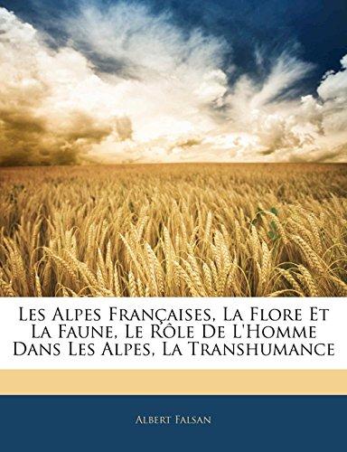 9781142140809: Les Alpes Francaises, La Flore Et La Faune, Le Role de L'Homme Dans Les Alpes, La Transhumance