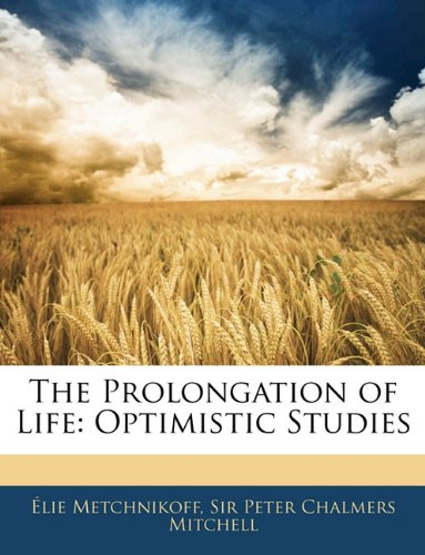 9781142171575: The Prolongation of Life: Optimistic Studies