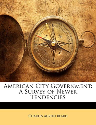 9781142194918: American City Government: A Survey of Newer Tendencies