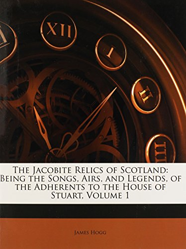 9781142196363: The Jacobite Relics of Scotland: Being the Songs, Airs, and Legends, of the Adherents to the House of Stuart, Volume 1