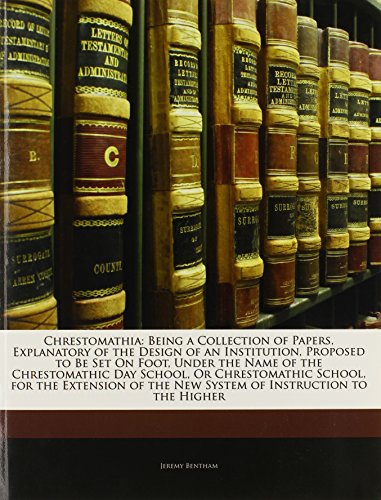 9781142219253: Chrestomathia: Being a Collection of Papers, Explanatory of the Design of an Institution, Proposed to Be Set On Foot, Under the Name of the ... the New System of Instruction to the Higher