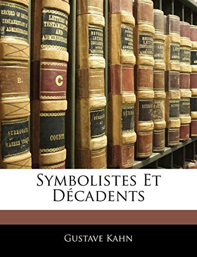 Symbolistes Et Décadents (French Edition) (9781142230159) by Gustave Kahn