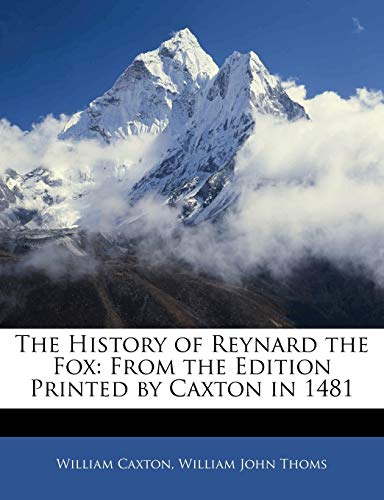 9781142230456: The History of Reynard the Fox: From the Edition Printed by Caxton in 1481 (Middle English Edition)