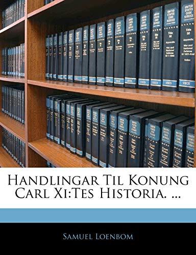 9781142237745: Handlingar Til Konung Carl Xi: tes Historia. ... (Swedish Edition)