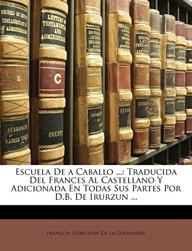 9781142241209: Escuela De a Caballo ...: Traducida Del Frances Al Castellano Y Adicionada En Todas Sus Partes Por D.B. De Irurzun ...