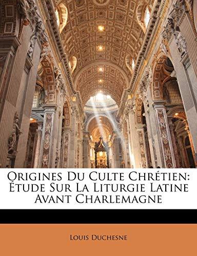 9781142243104: Origines Du Culte Chretien: Etude Sur La Liturgie Latine Avant Charlemagne