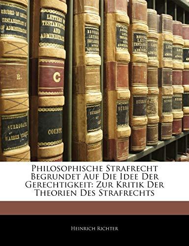 9781142270599: Philosophische Strafrecht Begrundet Auf Die Idee Der Gerechtigkeit: Zur Kritik Der Theorien Des Strafrechts