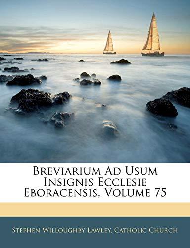 9781142294526: Breviarium Ad Usum Insignis Ecclesie Eboracensis, Volume 75 (Latin Edition)